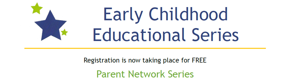 Parent Network Early Childhood Education Series Fall 2014